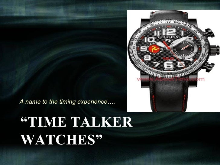 "A name to the timing experience….""TIME TALKERWATCHES"""