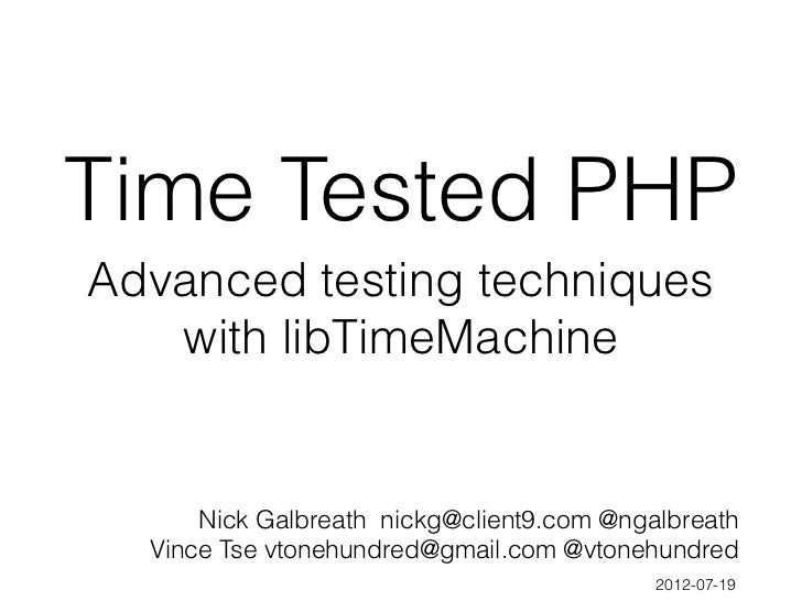 Time Tested PHPAdvanced testing techniques   with libTimeMachine      Nick Galbreath nickg@client9.com @ngalbreath  Vince ...