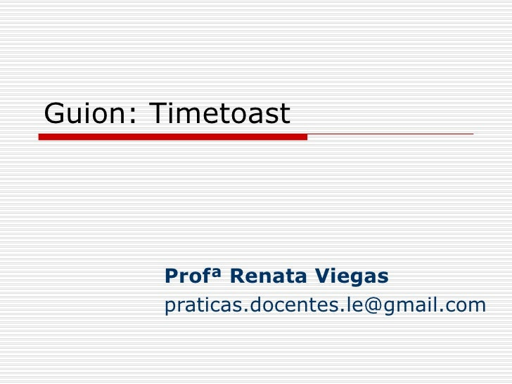 Guion: Timetoast Profª Renata Viegas [email_address]
