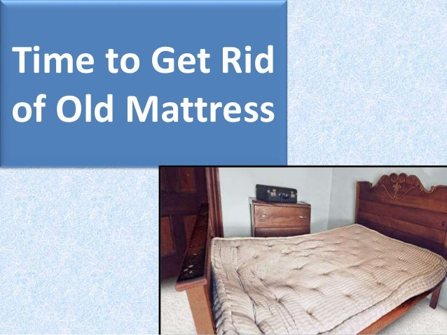 Time To Get Rid Of Old Mattress