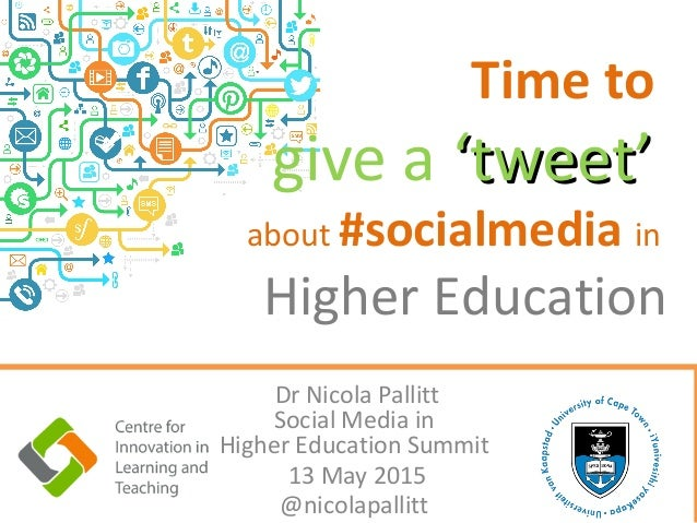 Time to give a 'tweet''tweet' about #socialmedia in Higher Education Dr Nicola Pallitt Social Media in Higher Education Su...