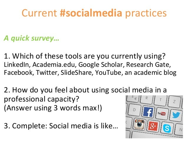 Current #socialmedia practices A quick survey… 1. Which of these tools are you currently using? LinkedIn, Academia.edu, Go...