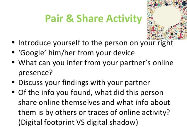 Pair & Share Activity • Introduce yourself to the person on your right • 'Google' him/her from your device • What can you ...