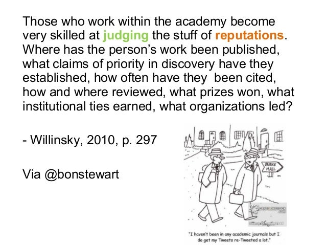 Those who work within the academy become very skilled at judging the stuff of reputations. Where has the person's work bee...