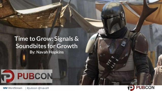 | #pubcon @navahf Time to Grow: Signals & Soundbites for Growth By: Navah Hopkins