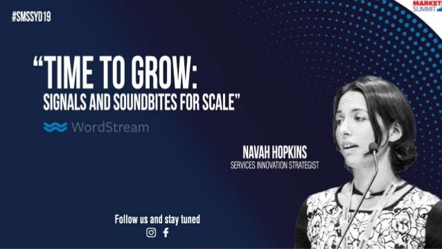 | #SMSSYD19 @navahf Time to Grow: Signals & Soundbites for Growth By: Navah Hopkins