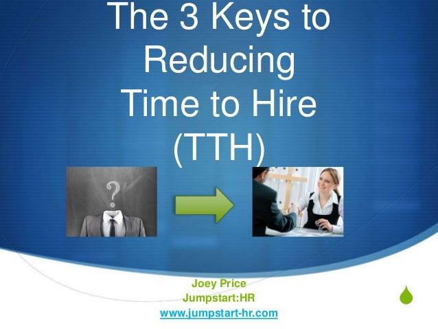 SThe 3 Keys toReducingTime to Hire(TTH)Joey PriceJumpstart:HRwww.jumpstart-hr.com