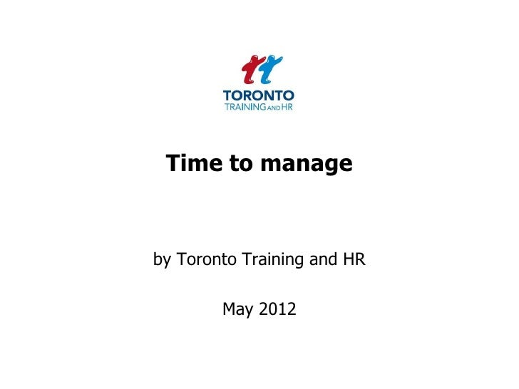 Time to manageby Toronto Training and HR        May 2012