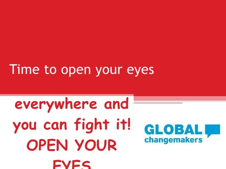 Time to open your eyes CORRUPTION is everywhere and you can fight it! OPEN YOUR EYES