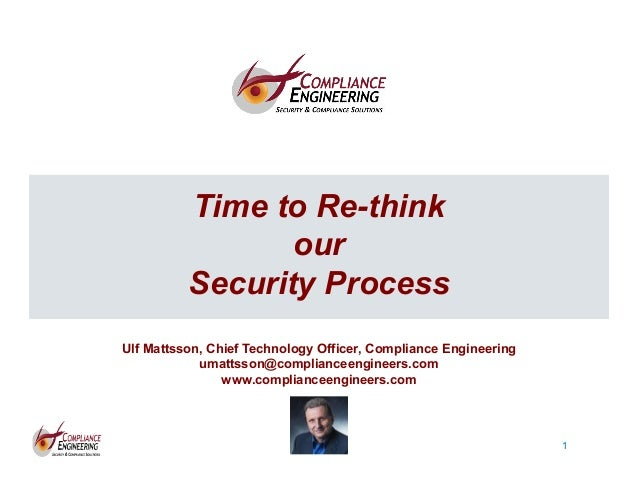 1 1 Time to Re-think our Security Process Ulf Mattsson, Chief Technology Officer, Compliance Engineering umattsson@complia...