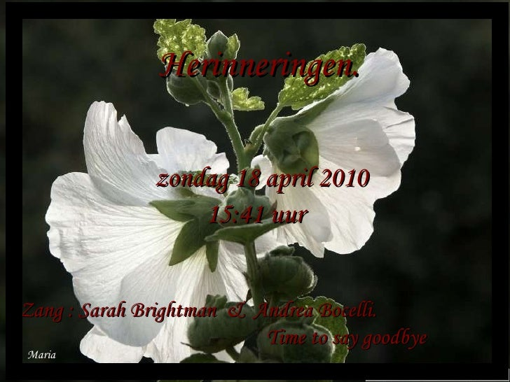 Zang : Sarah Brightman  &  Andrea Bocelli.  Time to say goodbye Maria Herinneringen. zondag 18 april 2010 15:41  uur