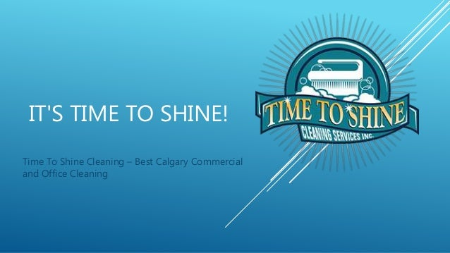 IT'S TIME TO SHINE! Time To Shine Cleaning – Best Calgary Commercial and Office Cleaning