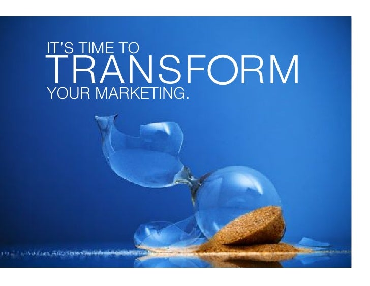 IT'S TIME TO!TRANSFORM!YOUR MARKETING.