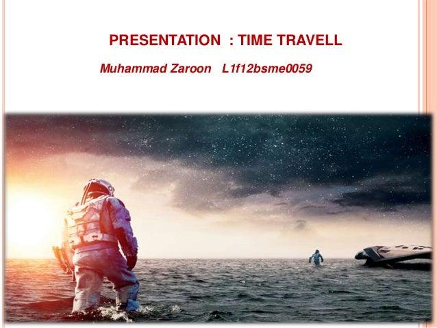 Muhammad Zaroon L1f12bsme0059 PRESENTATION : TIME TRAVELL