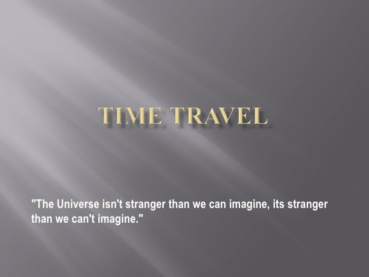 """""""The Universe isn't stranger than we can imagine, its stranger than we can't imagine."""""""