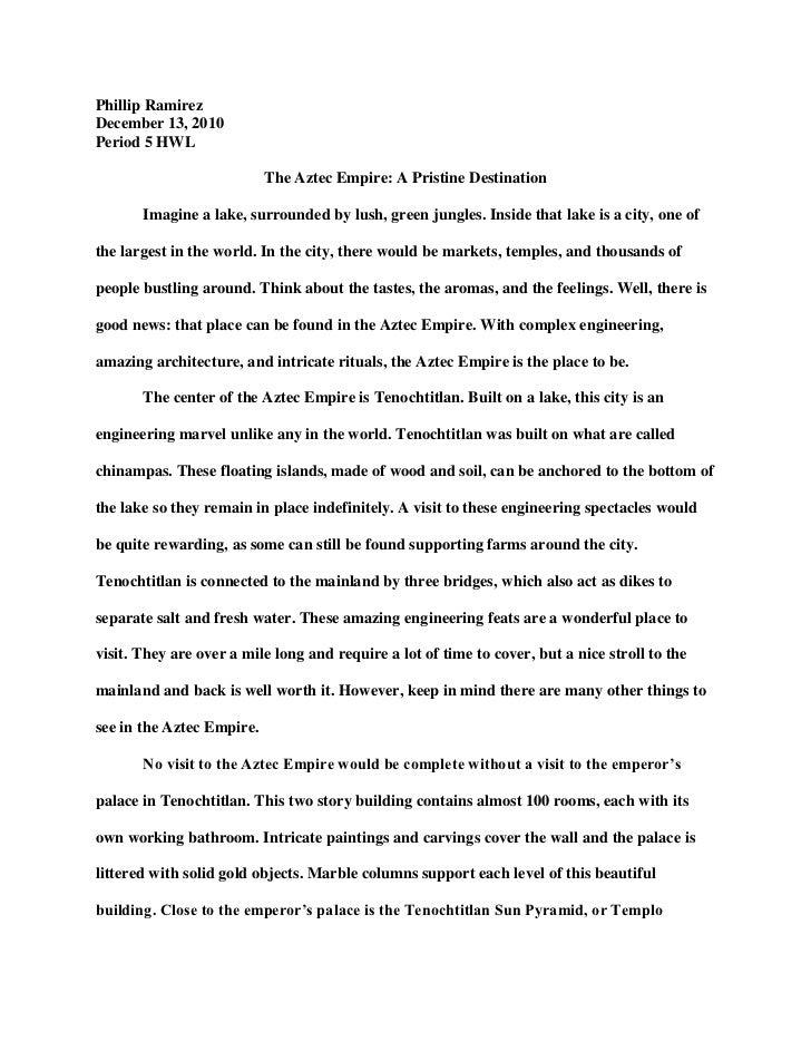 Phillip Ramirez<br />December 13, 2010<br />Period 5 HWL<br />The Aztec Empire: A Pristine Destination <br />Imagine a lak...