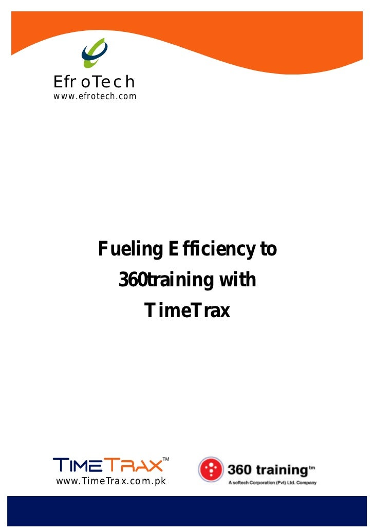 EfroTechwww.efrotech.com        Fueling Efficiency to            360training with                   TimeTraxwww.TimeTrax.c...