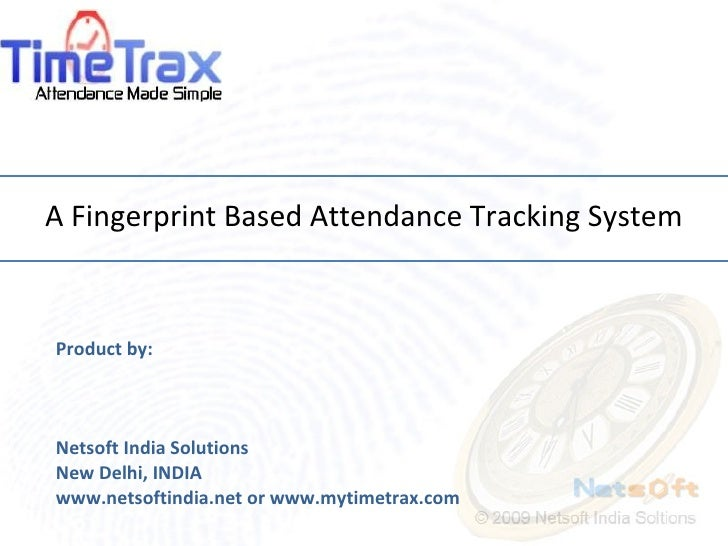 A Fingerprint Based Attendance Tracking System Product by: Netsoft India Solutions New Delhi, INDIA www.netsoftindia.net o...