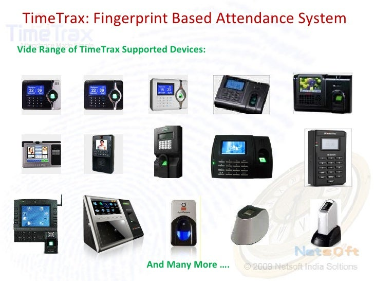 TimeTrax: Fingerprint Based Attendance System Vide Range of TimeTrax Supported Devices: And Many More ….