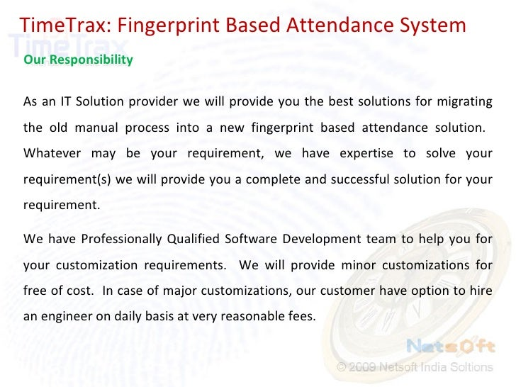 TimeTrax: Fingerprint Based Attendance System Our Responsibility As an IT Solution provider we will provide you the best s...