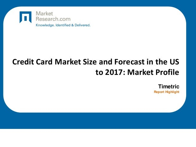 Credit Card Market Size and Forecast in the US to 2017: Market Profile Timetric Report Highlight