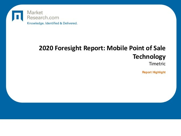 2020 Foresight Report: Mobile Point of Sale Technology Timetric Report Highlight