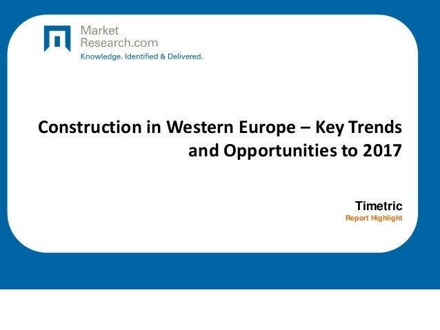 Construction in Western Europe – Key Trends and Opportunities to 2017 Timetric Report Highlight