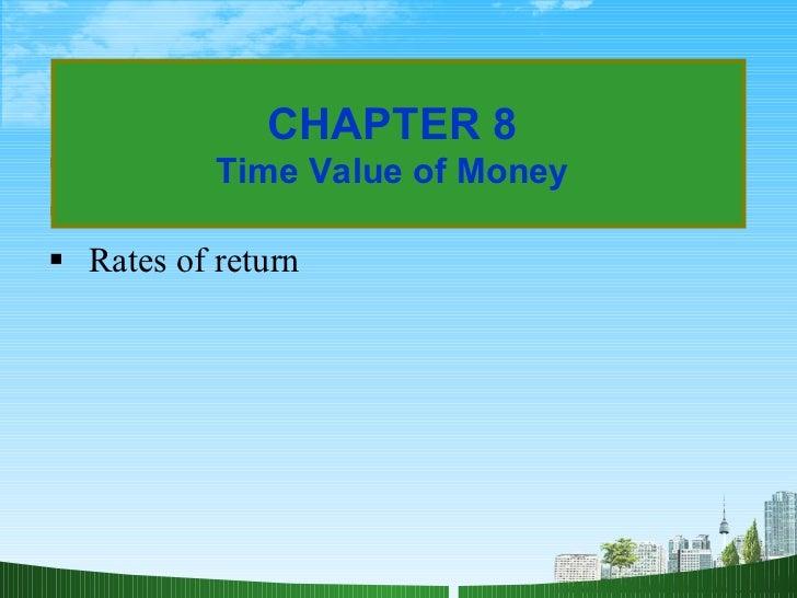 <ul><li>Future value </li></ul><ul><li>Present value </li></ul><ul><li>Rates of return </li></ul>CHAPTER 8 Time Value of M...