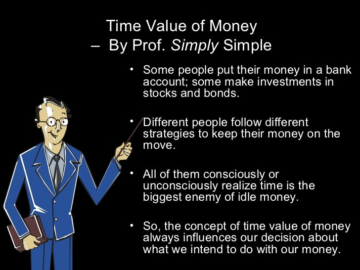 Time Value of Money– By Prof. Simply Simple     • Some people put their money in a bank       account; some make investmen...