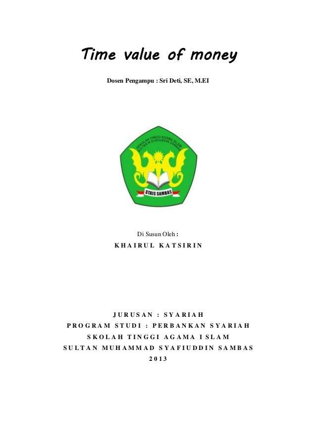 Time value of money Dosen Pengampu : Sri Deti, SE, M.EI  Di Susun Oleh : KHAIRUL KATSIRIN  JURUSAN : SYARIAH PROGRAM STUDI...