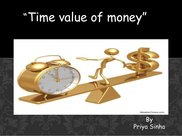 """Time value of money"" By Priya Sinha"