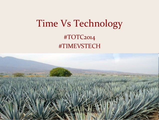 Time Vs Technology #TOTC2014 #TIMEVSTECH PLEASE DRINK RESPONSIBLE