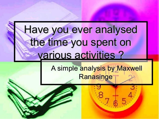 Have you ever analysed the time you spent on various activities ? A simple analysis by Maxwell Ranasinge
