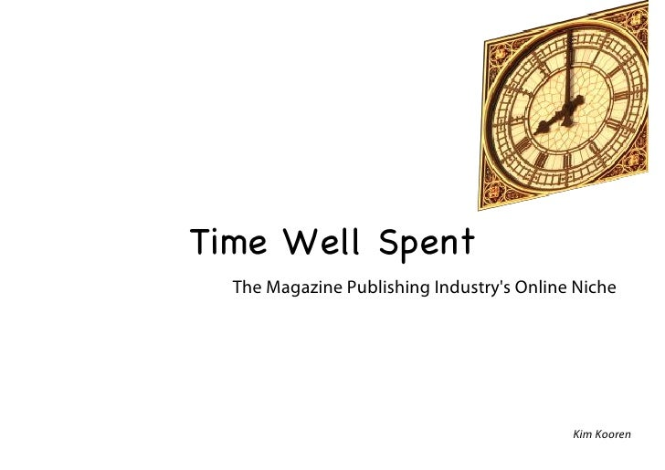 Time Well Spent   The Magazine Publishing Industry's Online Niche                                                Kim Kooren