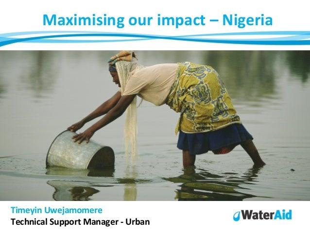 Maximising our impact – NigeriaTimeyin UwejamomereTechnical Support Manager - Urban
