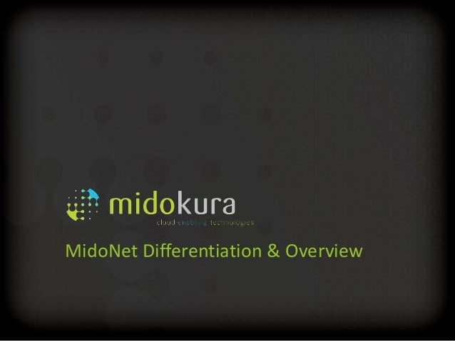 Confidential MidoNet Differentiation & Overview