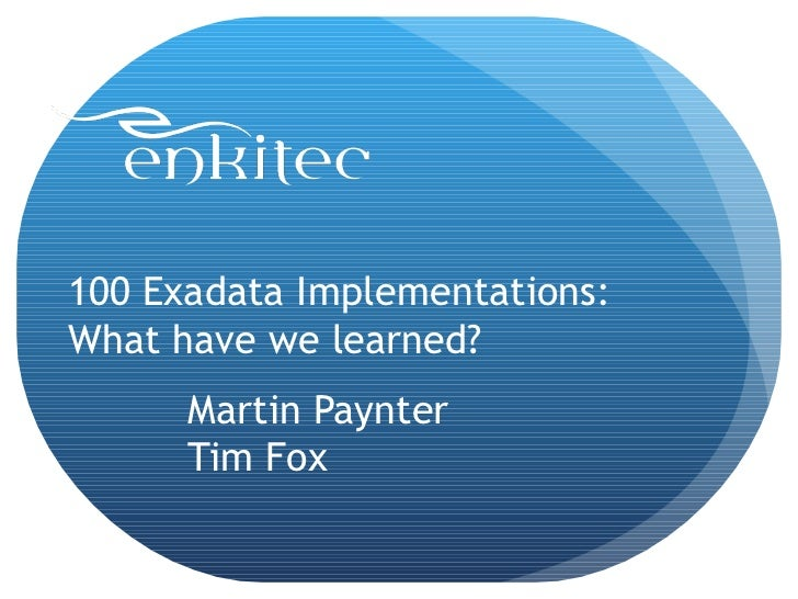 100 Exadata Implementations:What have we learned?      Martin Paynter      Tim Fox