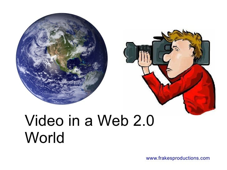 Video in a Web 2.0 World www.frakesproductions.com