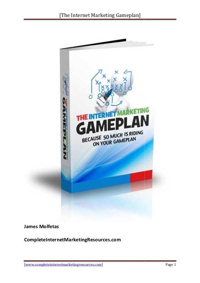 [The Internet Marketing Gameplan                    The                    Gameplan]James MolfetasCompleteInternetMarketin...