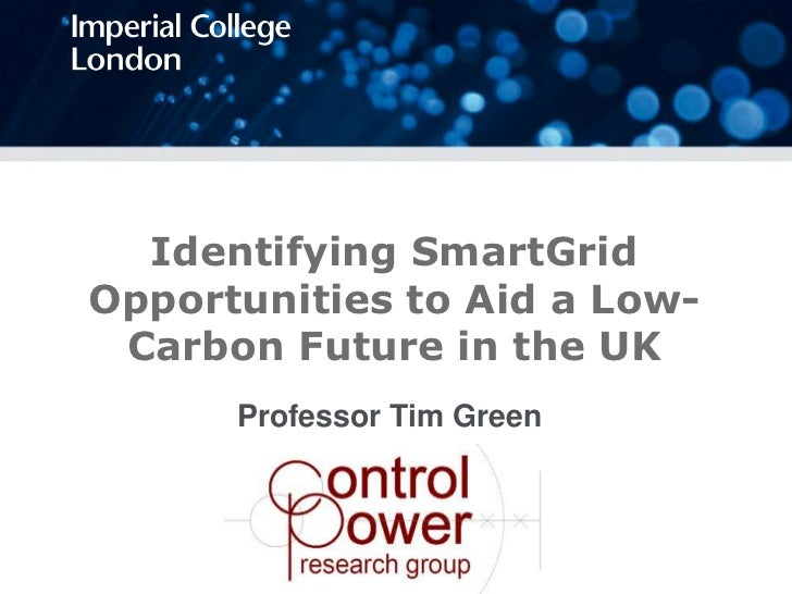 Identifying SmartGrid Opportunities to Aid a Low-Carbon Future in the UK <br />Professor Tim Green<br />
