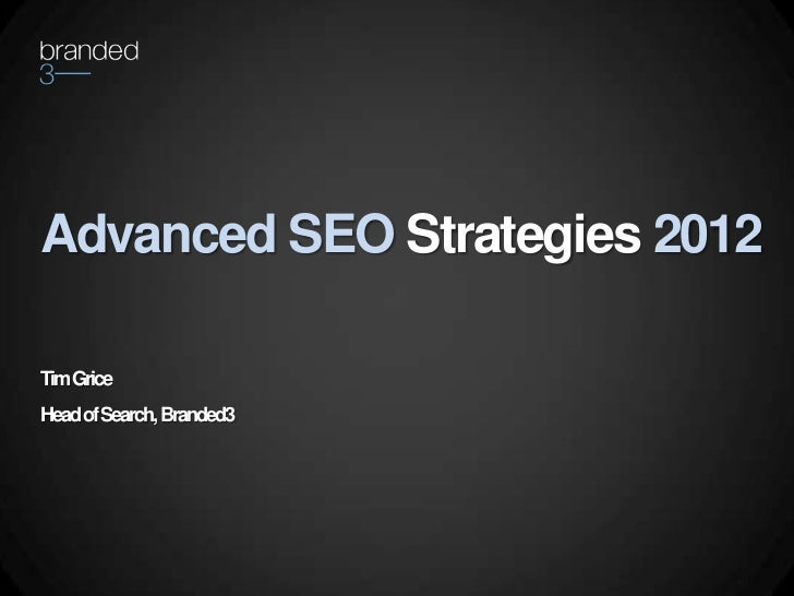 Advanced SEO Strategies 2012Tim GriceHead of Search, Branded3