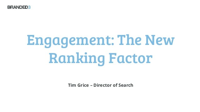 Engagement: The New Ranking Factor Tim Grice – Director of Search