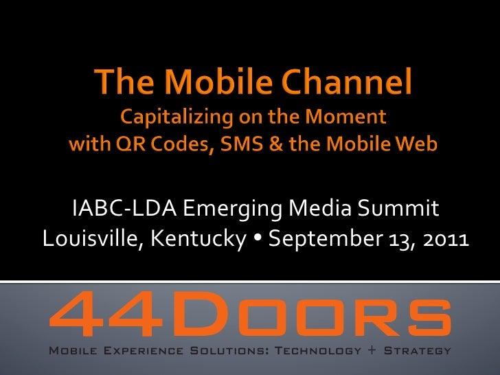 IABC-‐LDA Emerging Media Summit Louisville, Kentucky Ÿ September 13, 2011  Mobile Experience Solut...