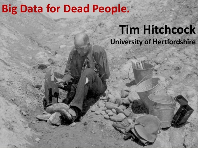 Big Data for Dead People. Tim Hitchcock University of Hertfordshire