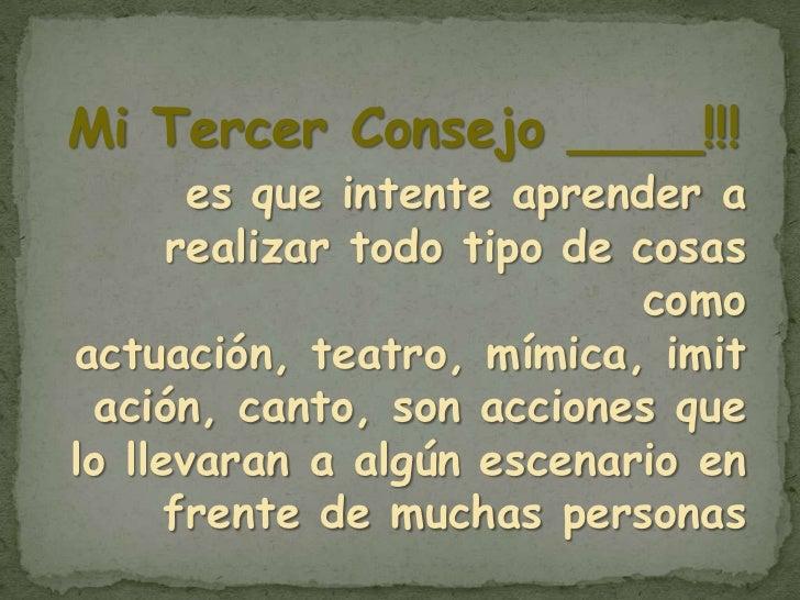 Mi Tercer Consejo ____!!!       es que intente aprender a      realizar todo tipo de cosas                            como...