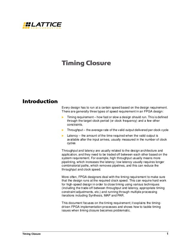 Timing Closure 1 Timing Closure Introduction Every design has to run at a certain speed based on the design requirement. T...