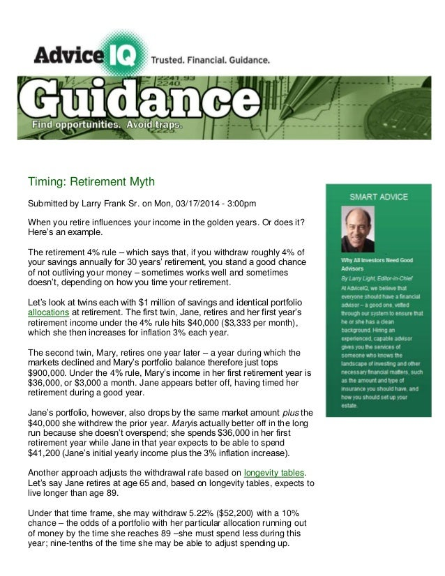 Timing: Retirement Myth Submitted by Larry Frank Sr. on Mon, 03/17/2014 - 3:00pm When you retire influences your income in...