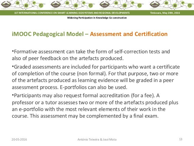 20-05-2016 13António Teixeira & José Mota iMOOC Pedagogical Model – Assessment and Certification •Formative assessment can...