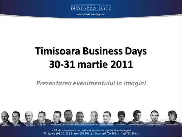 Timisoara Business Days   30-31 martie 2011Prezentarea evenimentului in imagini