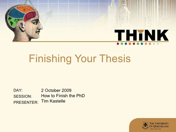 Finishing Your Thesis 2 October 2009 How to Finish the PhD Tim Kastelle